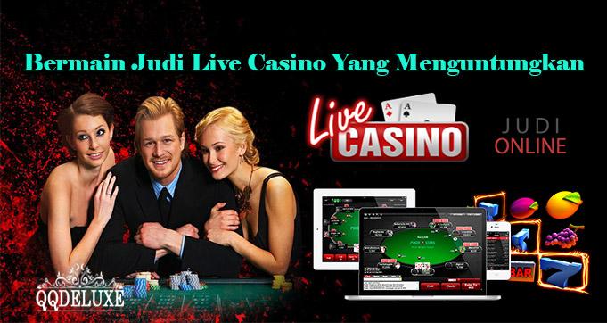 Bermain Judi Live Casino Yang Menguntungkan