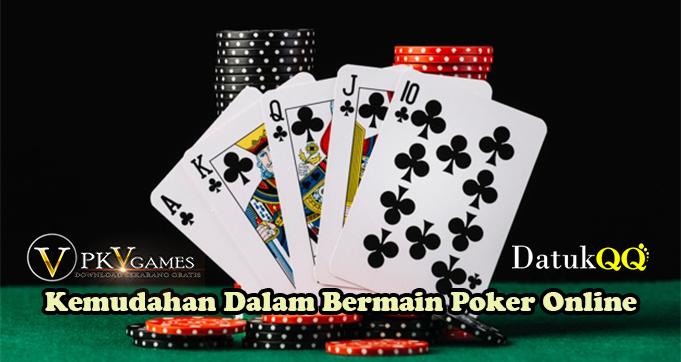 Kemudahan Dalam Bermain Poker Online