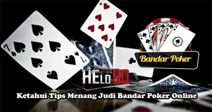 Ketahui Tips Menang Judi Bandar Poker Online
